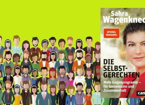 Sahra Wagenknecht: Die Selbst-Gerechten